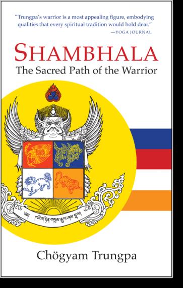 Shambhala: The Sacred Path of the Warrior