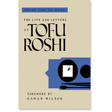 The Life and Letters of Tofu Roshi
