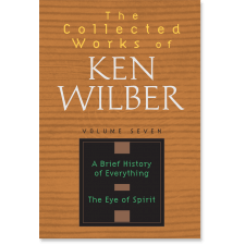 The Collected Works of Ken Wilber: Volume Seven