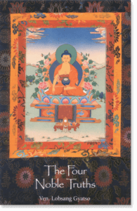 The Four Noble Truths By Ven. Lobsang Gyatso Translated by Sherab Gyatso