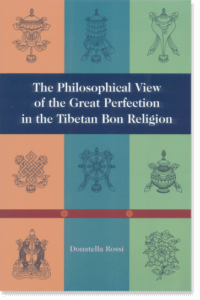 Dzogchen, The Philosophical View of the Great Perfection in the Tibetan Bon Religion By Donatella Rossi