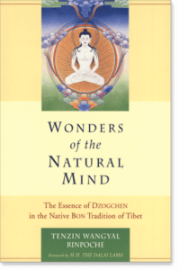 Wonders of the Natural Mind The Essense of Dzogchen in the Native Bon Tradition of Tibet By Tenzin Wangyal Rinpoche