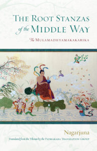 The Root Stanzas of the Middle Way The Mulamadhyamakakarika By Nagarjuna Translated by Padmakara Translation Group