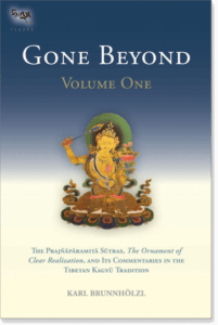 Gone Beyond (Volume 1) The Prajnaparamita Sutras, The Ornament of Clear Realization, and Its Commentaries in the Tibetan Kagyu Tradition Translated by Karl Brunnholzl