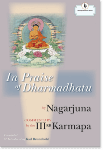 Nagarjuna Madhyamaka, In Praise of Dharmadhatu. scriptural legacy in India and Tibet, translation of Nagarjuna's hymn to Buddha nature—here called dharmadhatu— sentient beings, path of bodhisattvas, buddhahood.