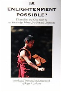 Is Enlightenment Possible? Dharmakirti and rGyal tshab rje on Knowledge, Rebirth, No-Self and Liberation by Roger Jackson