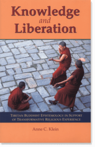 Knowledge and Liberation Tibetan Buddhist Epistemology in Support of Transformative Religious Experience By Anne Carolyn Klein