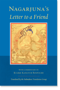 Nagarjuna's Letter to a Friend With Commentary by Kangyur Rinpoche By Nagarjuna and Longchen Yeshe Dorje, Kangyur Rinpoche Translated by Padmakara Translation Group