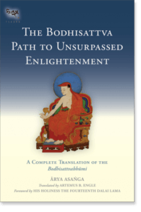 The Bodhisattva Path to Unsurpassed Enlightenment A Complete Translation of the Bodhisattvabhumi By Asanga Translated by Artemus B. Engle