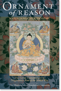 Ornament of Reason The Great Commentary to Nagarjuna's Root of the Middle Way By Mabja Jangchub Tsondru