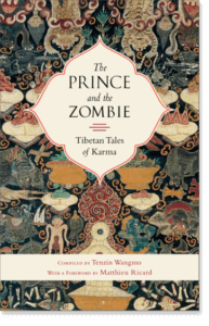 The Prince and the Zombie Tibetan Tales of Karma By Tenzin Wangmo