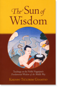 The Sun of Wisdom Teachings on the Noble Nagarjuna's Fundamental Wisdom of the Middle Way By Khenpo Tsultrim Gyamtso