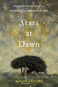 Wendy Garling presents Stars at Dawn: Forgotten Stories of Women in the Buddha's Life