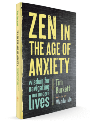 Zen in the Age of Anxiety with Tim Burkett