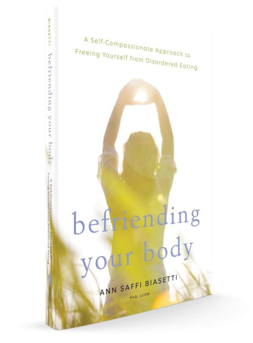 Ann Saffi Biasetti presents Befriending Your Body: A Self-Compassionate Approach to Freeing Yourself from Disordered Eating
