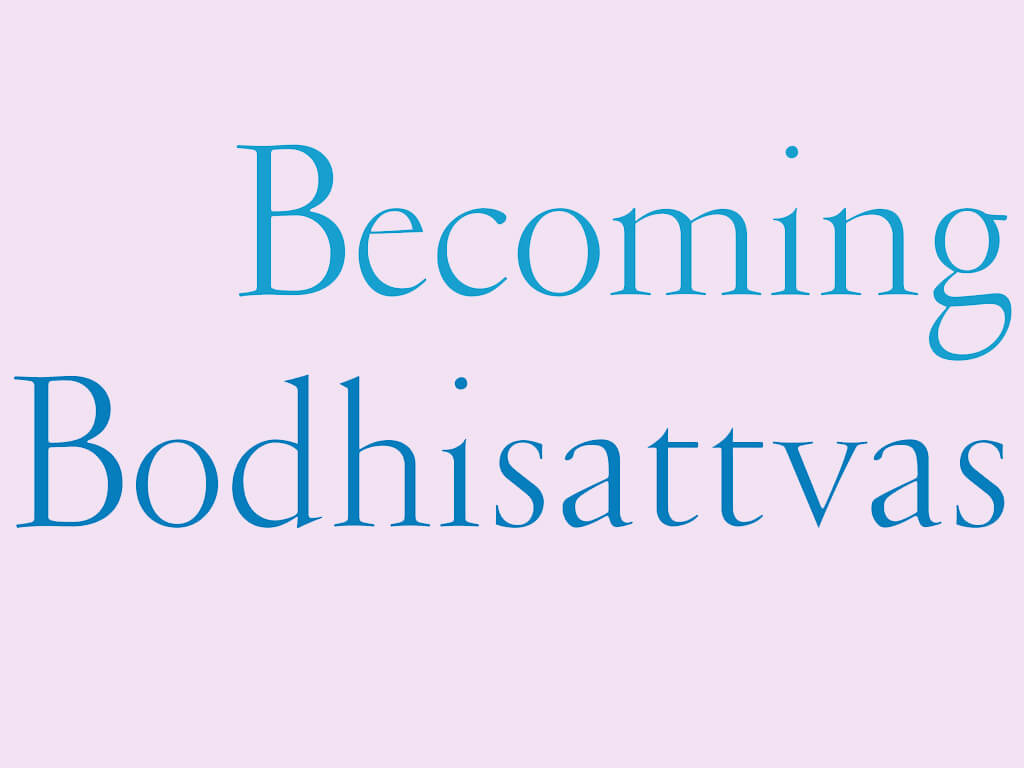 Preparing the Ground | An Excerpt from Becoming Bodhisattvas