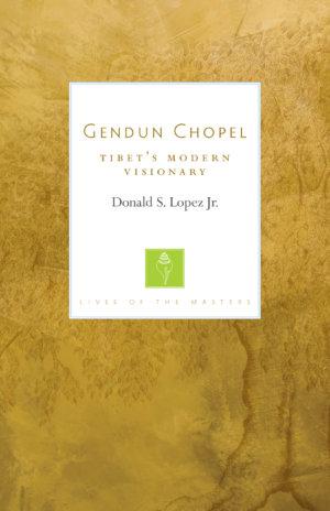 Truth to Power in 20th Century Tibet: Donald S. Lopez Jr. on Gendun Chopel